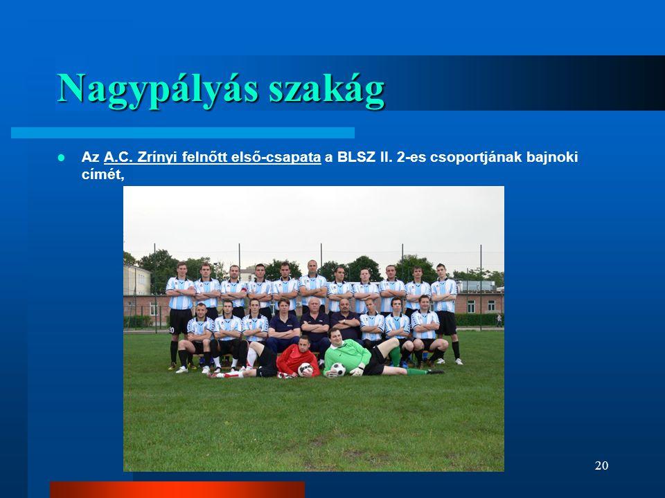 Nagypályás szakág Az A.C. Zrínyi felnőtt első-csapata a BLSZ II. 2-es csoportjának bajnoki címét,
