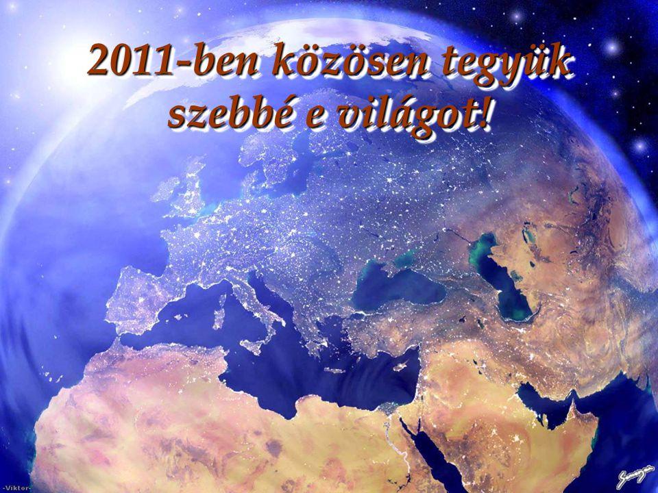 2011-ben közösen tegyük szebbé e világot!