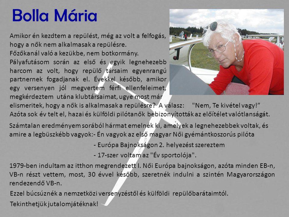Bolla Mária Amikor én kezdtem a repülést, még az volt a felfogás, hogy a nők nem alkalmasak a repülésre.