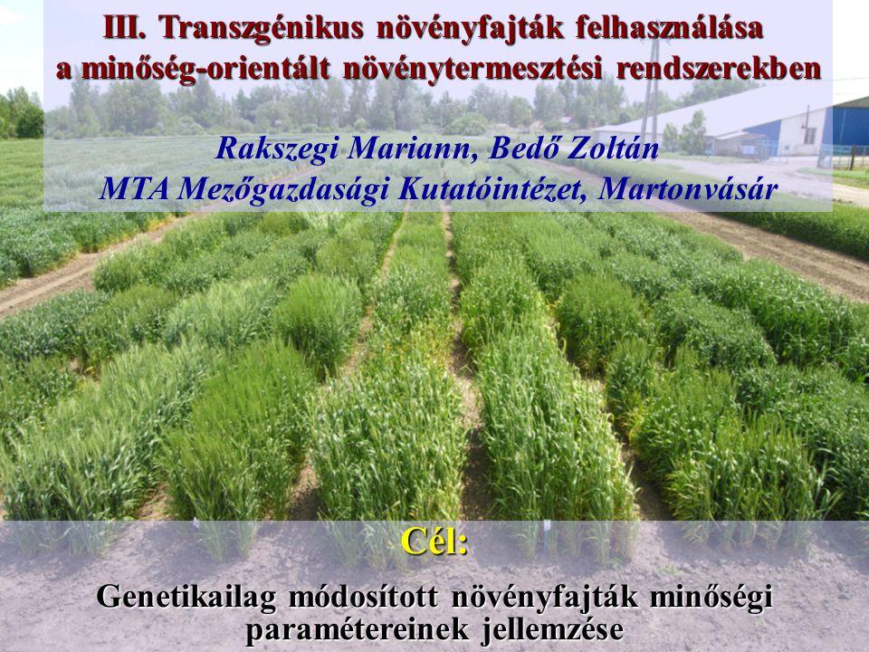 III. Transzgénikus növényfajták felhasználása a minőség-orientált növénytermesztési rendszerekben Rakszegi Mariann, Bedő Zoltán MTA Mezőgazdasági Kutatóintézet, Martonvásár