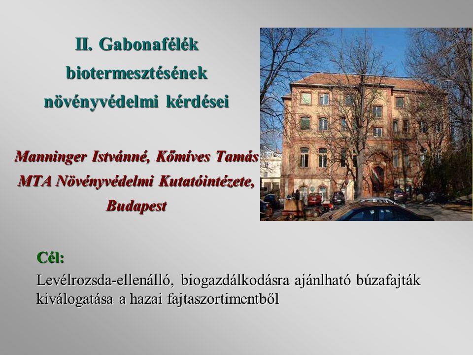 II. Gabonafélék biotermesztésének növényvédelmi kérdései Manninger Istvánné, Kőmíves Tamás MTA Növényvédelmi Kutatóintézete, Budapest