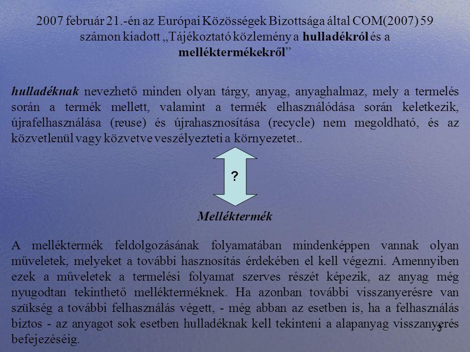 """2007 február 21.-én az Európai Közösségek Bizottsága által COM(2007) 59 számon kiadott """"Tájékoztató közlemény a hulladékról és a melléktermékekről"""