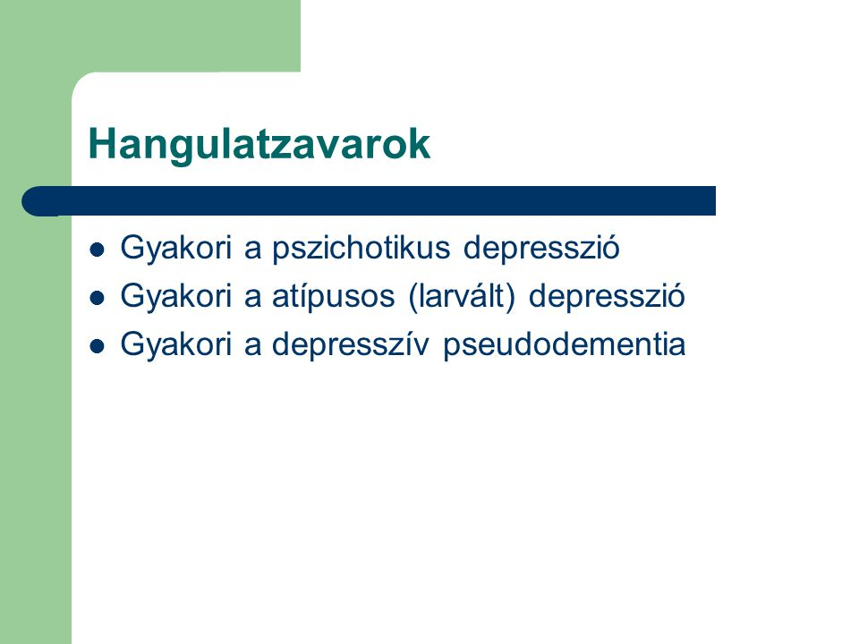 Hangulatzavarok Gyakori a pszichotikus depresszió