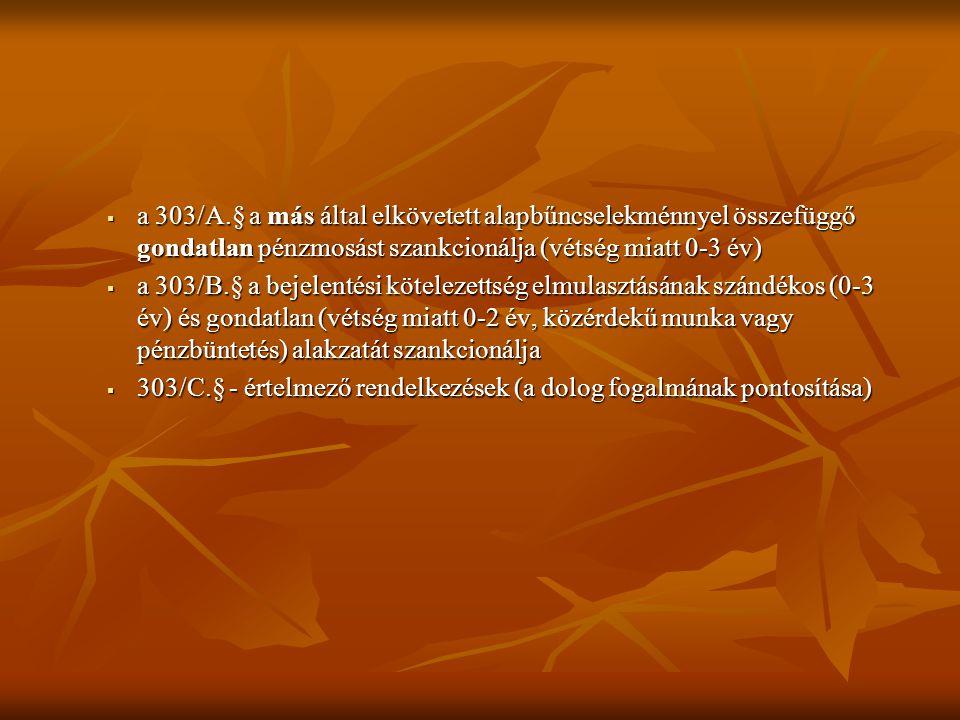 a 303/A.§ a más által elkövetett alapbűncselekménnyel összefüggő gondatlan pénzmosást szankcionálja (vétség miatt 0-3 év)