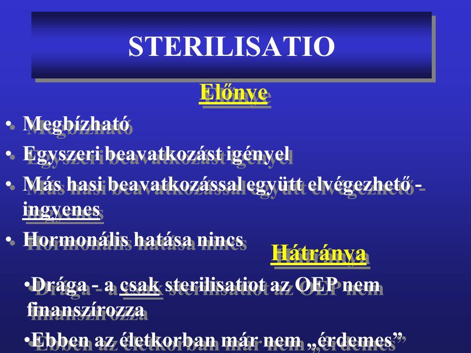 STERILISATIO Előnye Hátránya Megbízható Egyszeri beavatkozást igényel