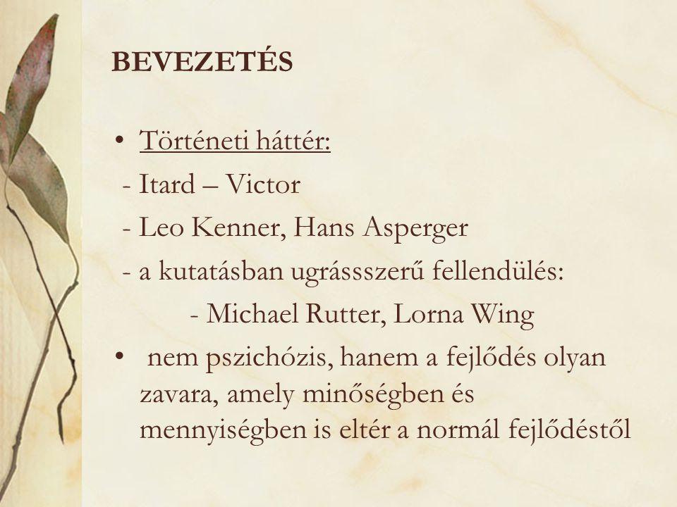 BEVEZETÉS Történeti háttér: - Itard – Victor. - Leo Kenner, Hans Asperger. - a kutatásban ugrássszerű fellendülés: