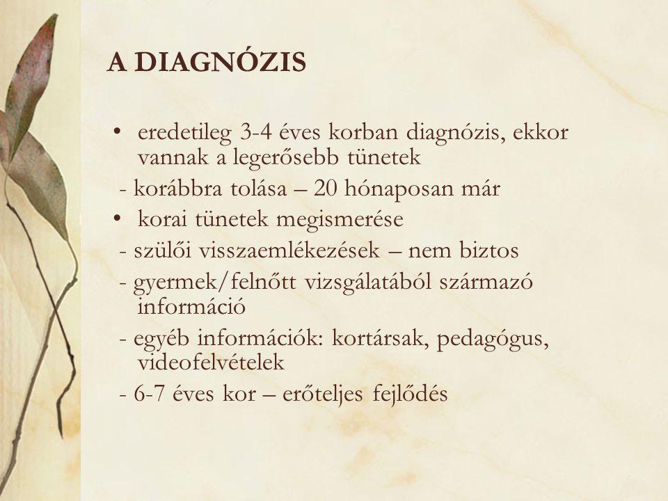 A DIAGNÓZIS eredetileg 3-4 éves korban diagnózis, ekkor vannak a legerősebb tünetek. - korábbra tolása – 20 hónaposan már.