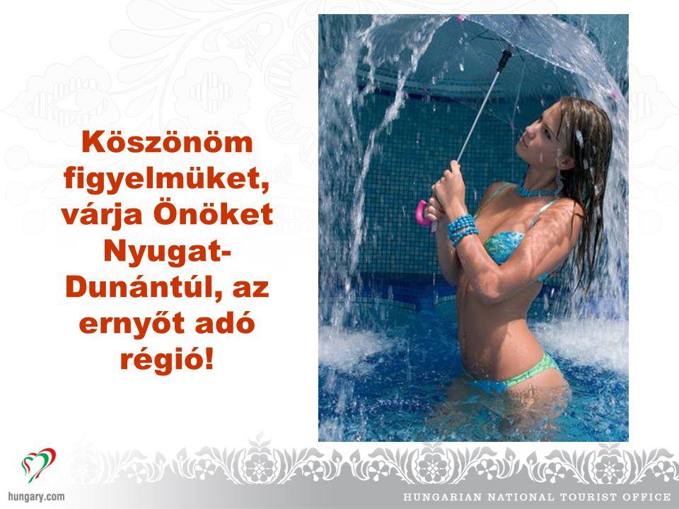 Köszönöm figyelmüket, várja Önöket Nyugat-Dunántúl, az ernyőt adó régió!
