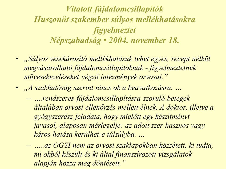 Vitatott fájdalomcsillapítók Huszonöt szakember súlyos mellékhatásokra figyelmeztet Népszabadság • 2004. november 18.