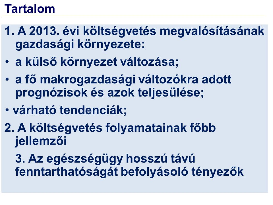 Tartalom 1. A 2013. évi költségvetés megvalósításának gazdasági környezete: a külső környezet változása;