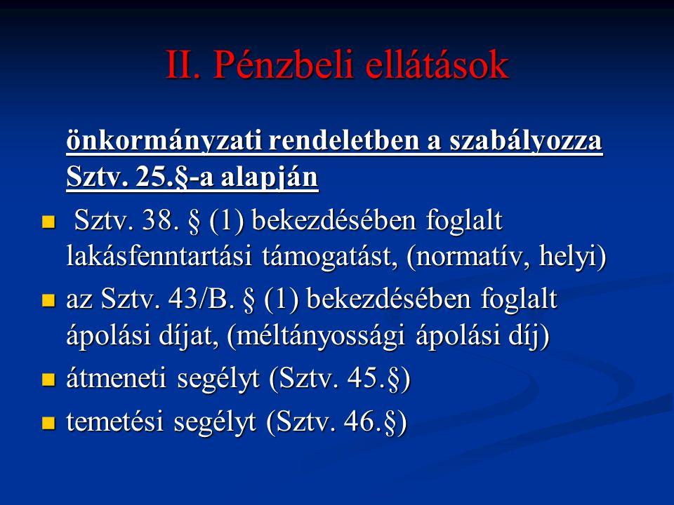 II. Pénzbeli ellátások önkormányzati rendeletben a szabályozza Sztv. 25.§-a alapján.