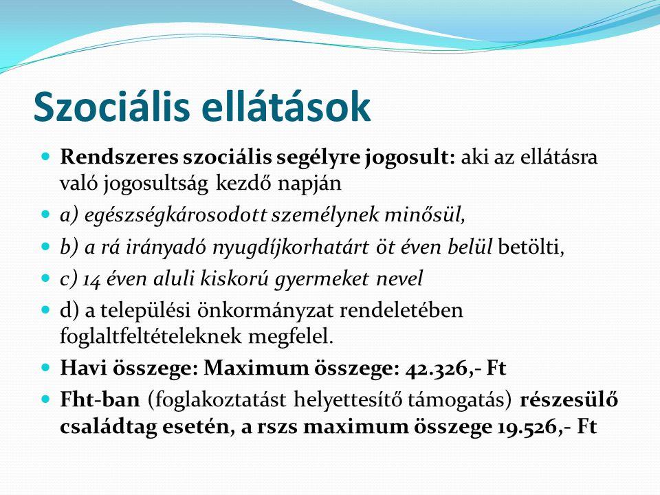 Szociális ellátások Rendszeres szociális segélyre jogosult: aki az ellátásra való jogosultság kezdő napján.