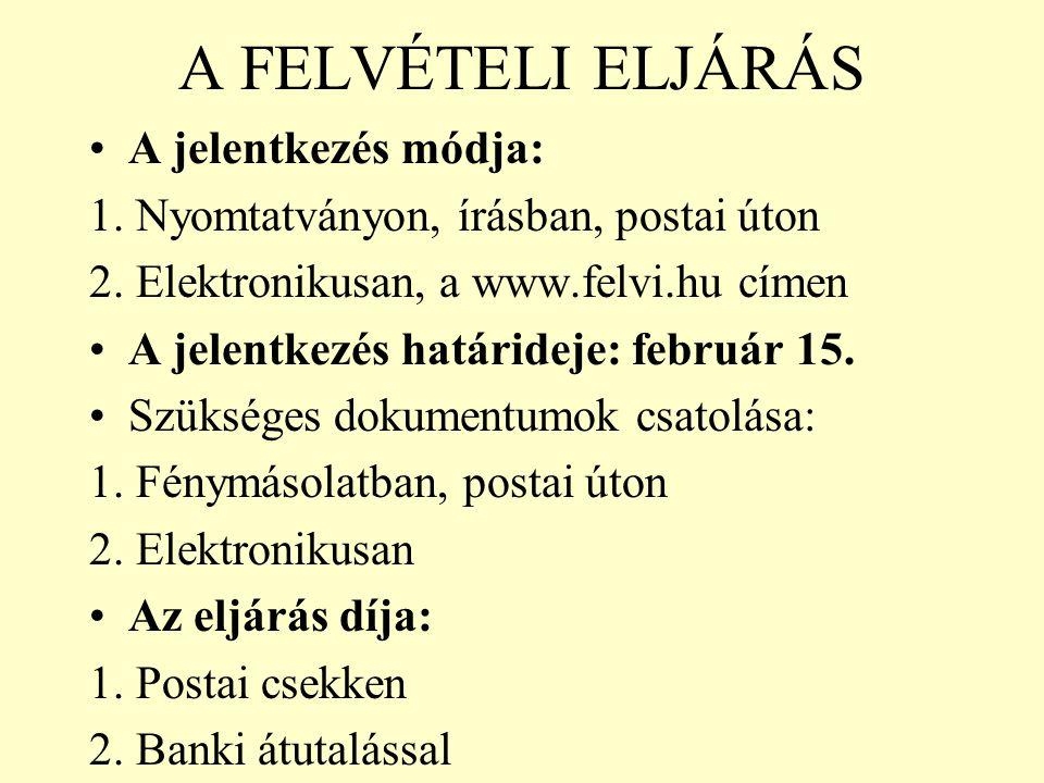 A FELVÉTELI ELJÁRÁS A jelentkezés módja:
