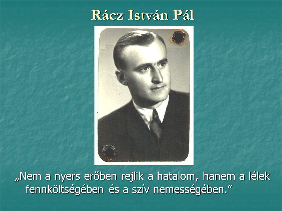 """Rácz István Pál """"Nem a nyers erőben rejlik a hatalom, hanem a lélek fennköltségében és a szív nemességében."""