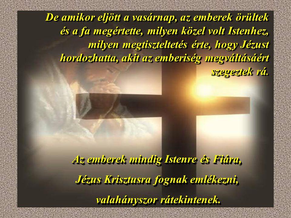 Az emberek mindig Istenre és Fiára, Jézus Krisztusra fognak emlékezni,