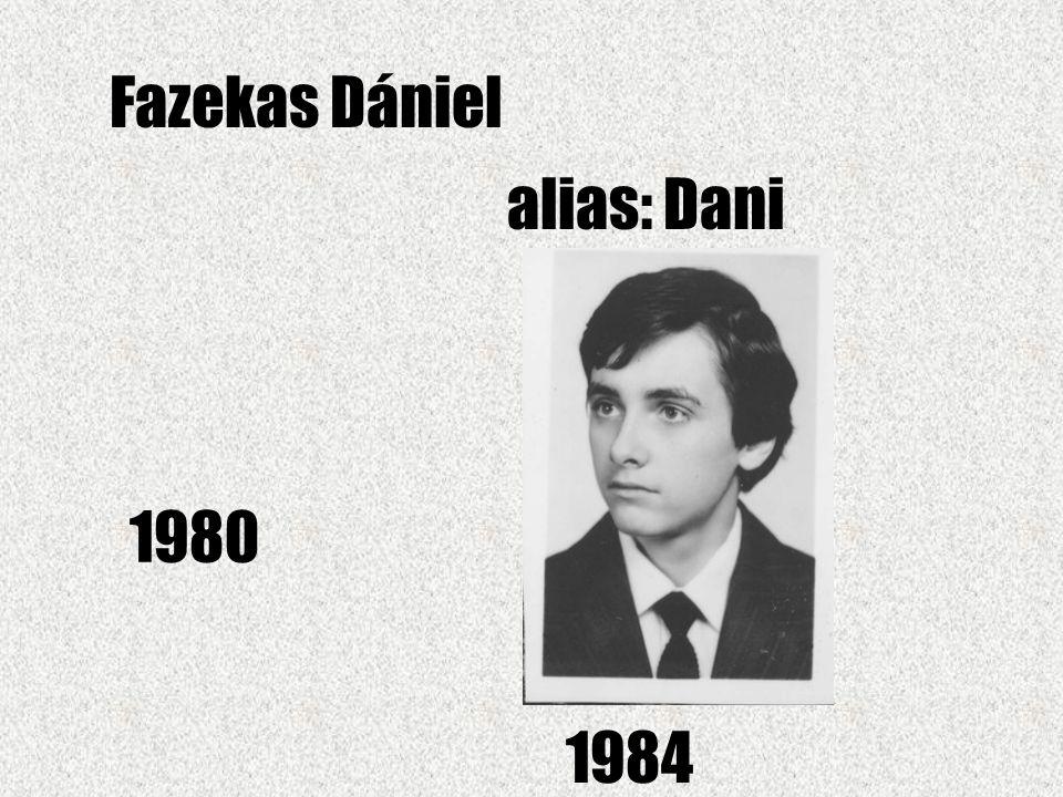 Fazekas Dániel alias: Dani 1980 1984