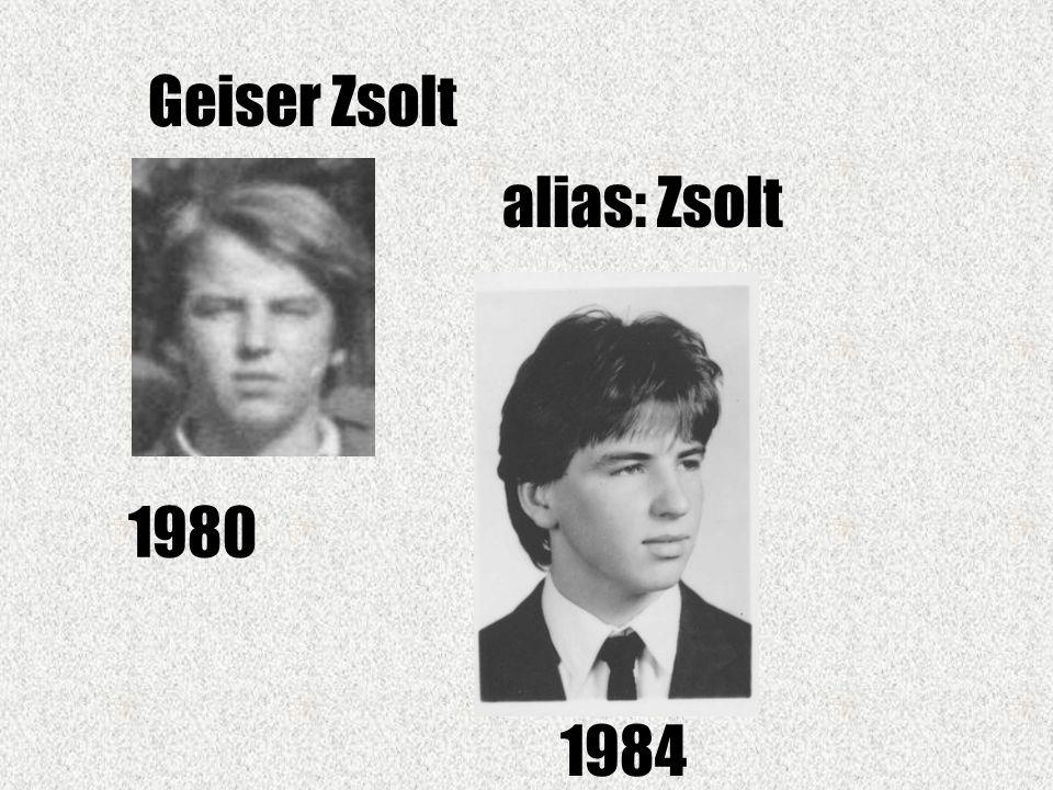 Geiser Zsolt alias: Zsolt 1980 1984