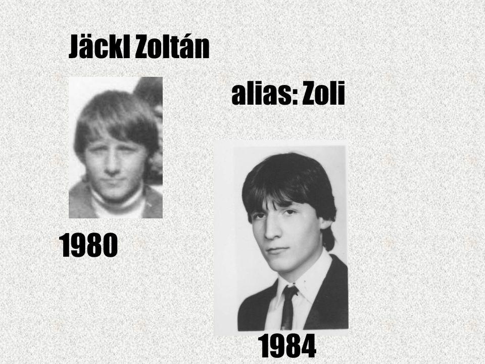 Jäckl Zoltán alias: Zoli 1980 1984