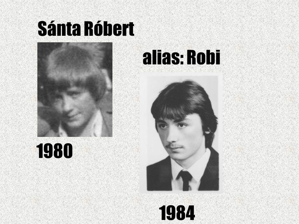 Sánta Róbert alias: Robi 1980 1984