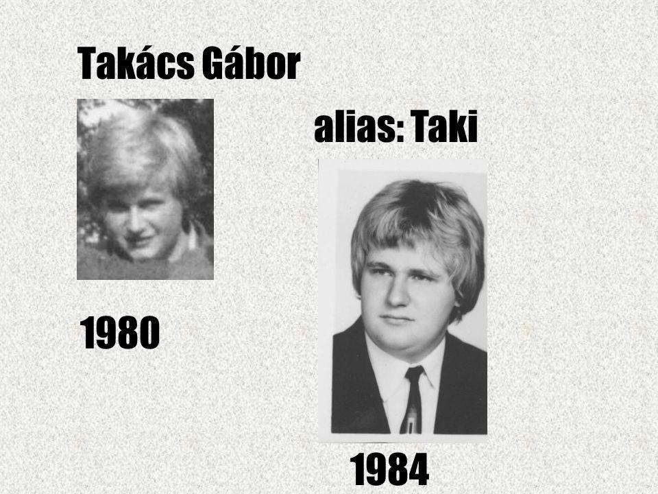 Takács Gábor alias: Taki 1980 1984