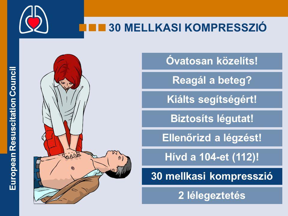 30 MELLKASI KOMPRESSZIÓ Óvatosan közelíts! Reagál a beteg