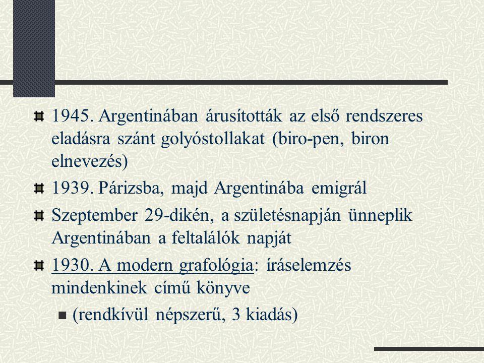 1945. Argentinában árusították az első rendszeres eladásra szánt golyóstollakat (biro-pen, biron elnevezés)