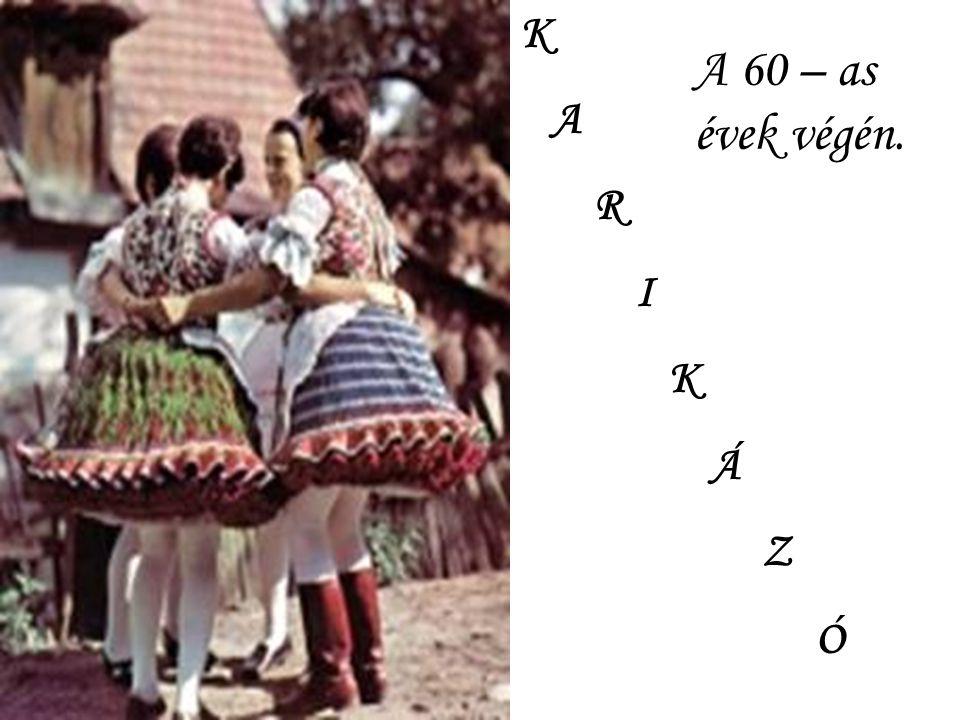 K A R I Á Z Ó A 60 – as évek végén.