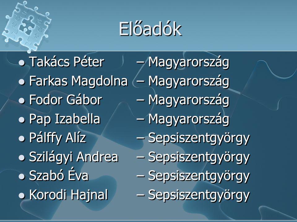 Előadók Takács Péter – Magyarország Farkas Magdolna – Magyarország