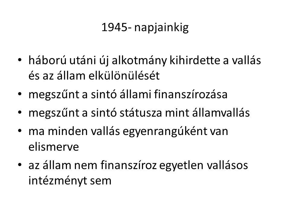 1945- napjainkig háború utáni új alkotmány kihirdette a vallás és az állam elkülönülését. megszűnt a sintó állami finanszírozása.