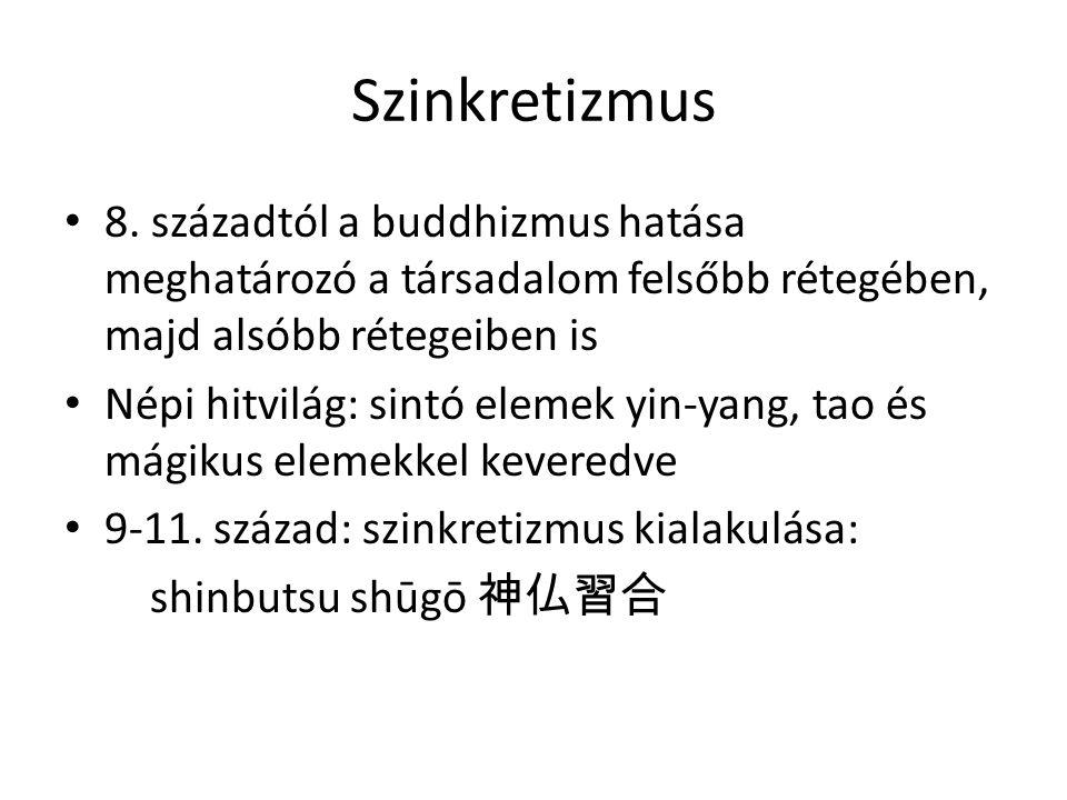 Szinkretizmus 8. századtól a buddhizmus hatása meghatározó a társadalom felsőbb rétegében, majd alsóbb rétegeiben is.
