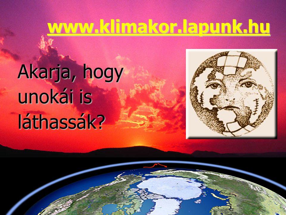 www.klimakor.lapunk.hu Akarja, hogy unokái is láthassák
