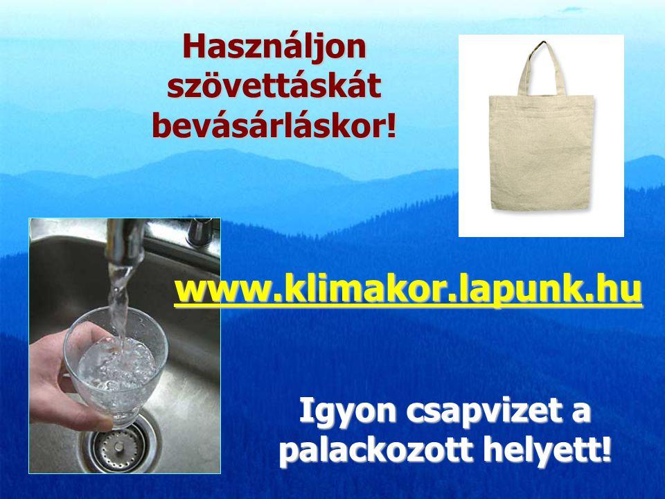 www.klimakor.lapunk.hu Használjon szövettáskát bevásárláskor!