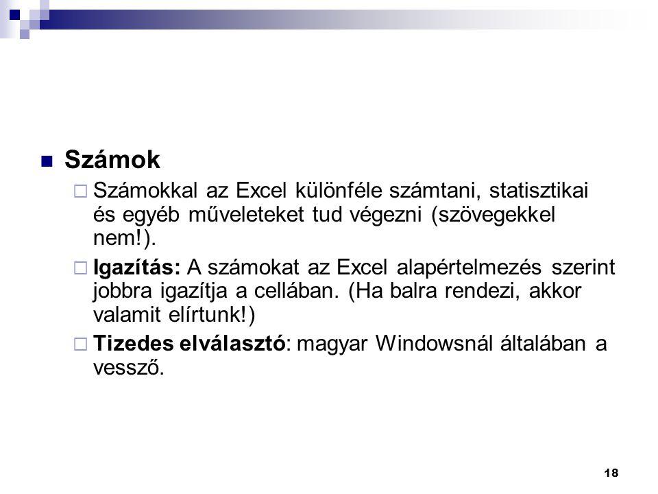 Számok Számokkal az Excel különféle számtani, statisztikai és egyéb műveleteket tud végezni (szövegekkel nem!).