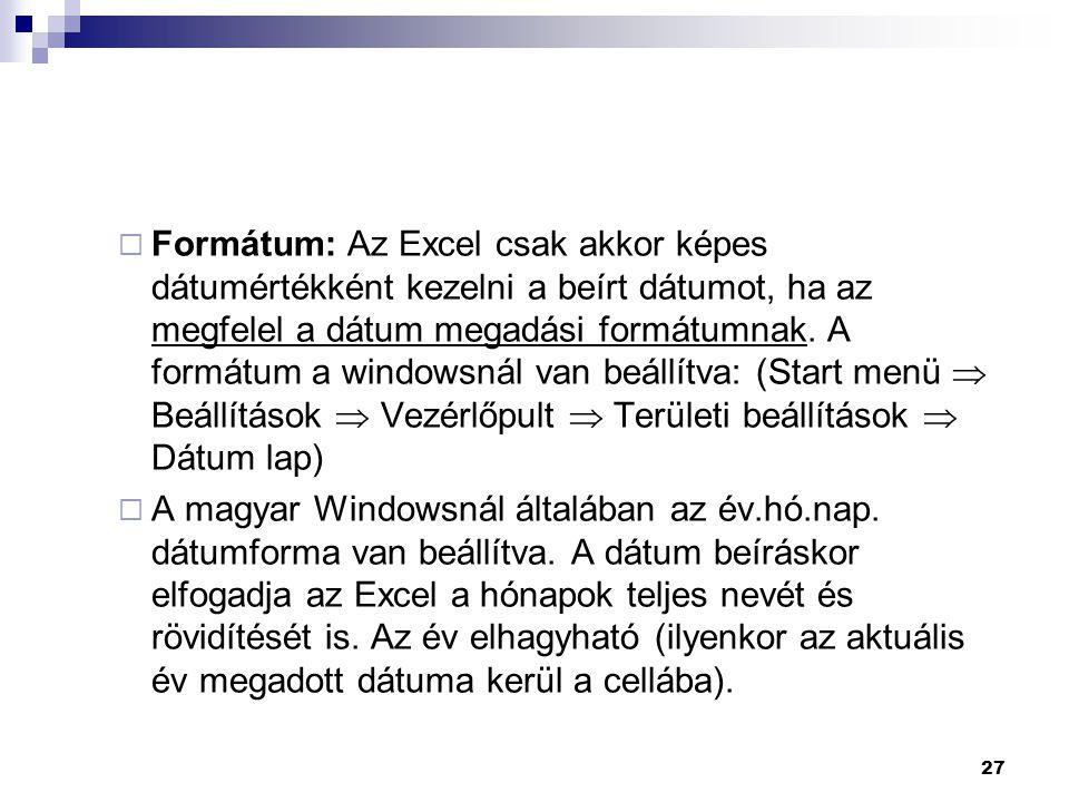Formátum: Az Excel csak akkor képes dátumértékként kezelni a beírt dátumot, ha az megfelel a dátum megadási formátumnak. A formátum a windowsnál van beállítva: (Start menü  Beállítások  Vezérlőpult  Területi beállítások  Dátum lap)