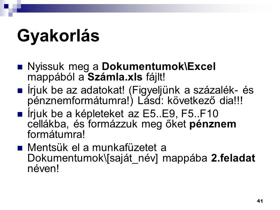 Gyakorlás Nyissuk meg a Dokumentumok\Excel mappából a Számla.xls fájlt!
