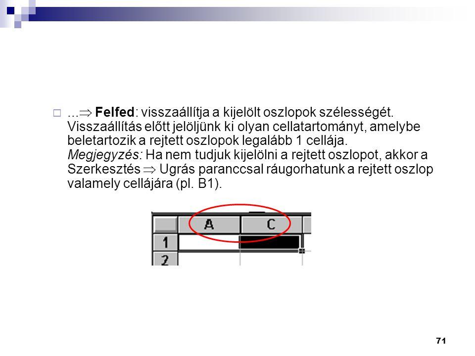  Felfed: visszaállítja a kijelölt oszlopok szélességét