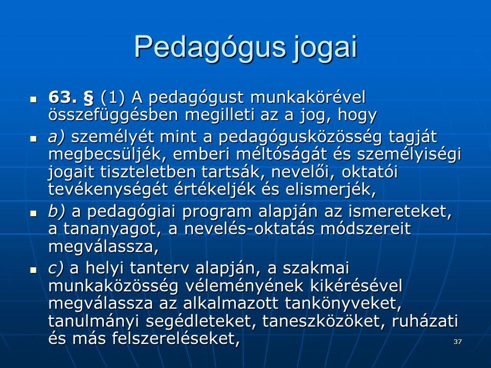 Pedagógus jogai 63. § (1) A pedagógust munkakörével összefüggésben megilleti az a jog, hogy.