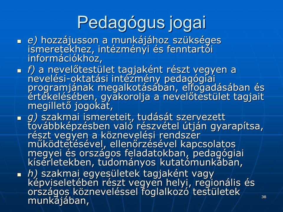 Pedagógus jogai e) hozzájusson a munkájához szükséges ismeretekhez, intézményi és fenntartói információkhoz,