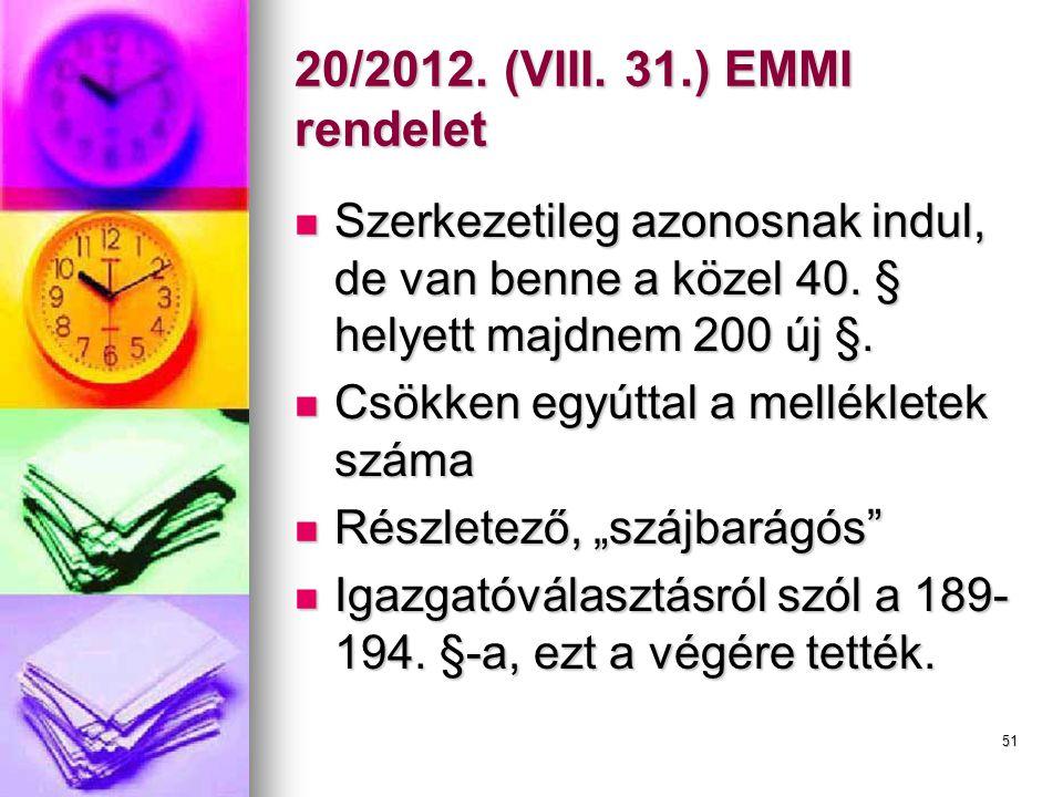 20/2012. (VIII. 31.) EMMI rendelet Szerkezetileg azonosnak indul, de van benne a közel 40. § helyett majdnem 200 új §.