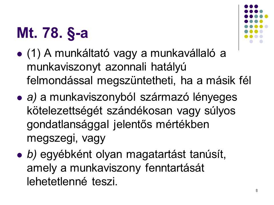 Mt. 78. §-a (1) A munkáltató vagy a munkavállaló a munkaviszonyt azonnali hatályú felmondással megszüntetheti, ha a másik fél.