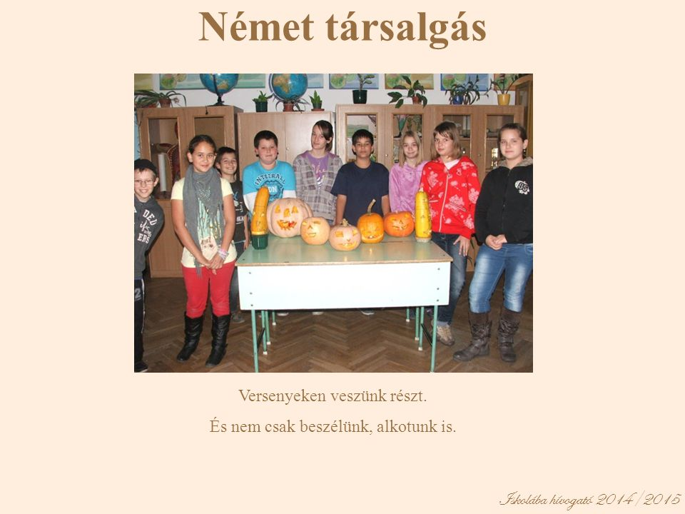 Német társalgás Iskolába hívogató 2014/2015 Versenyeken veszünk részt.