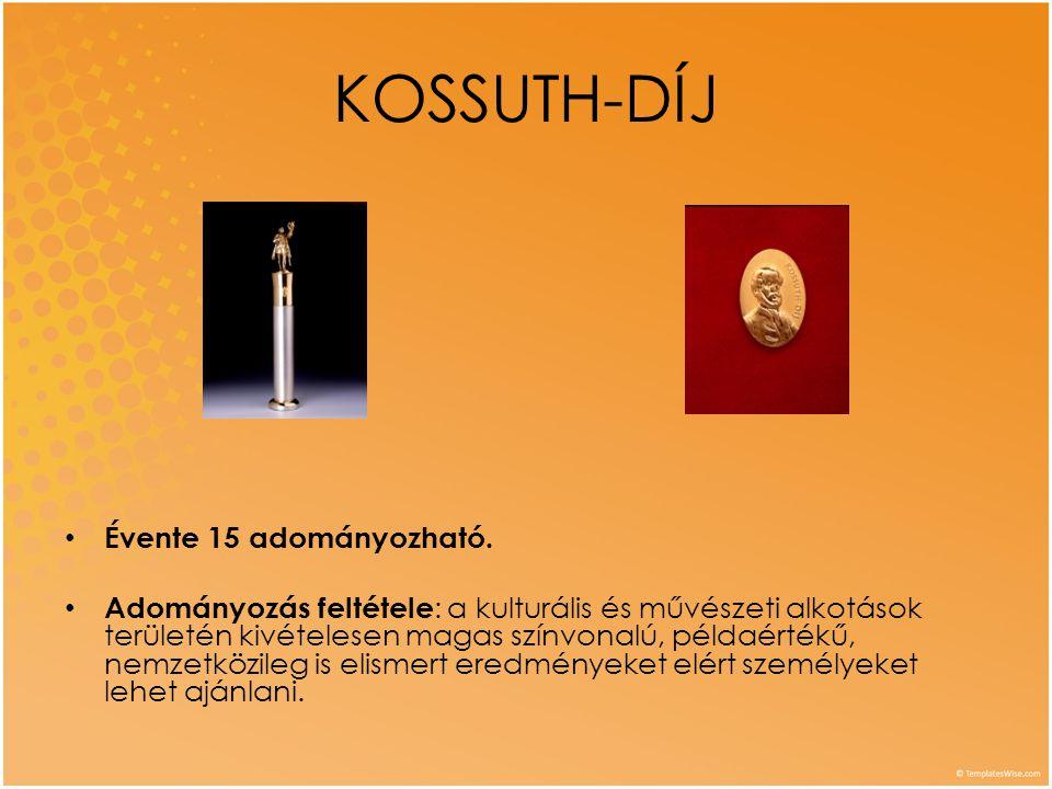 KOSSUTH-DÍJ Évente 15 adományozható.