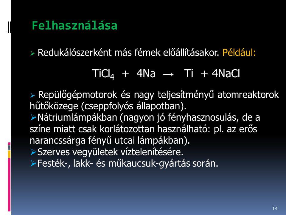 Felhasználása Redukálószerként más fémek előállításakor. Például: TiCl4 + 4Na → Ti + 4NaCl.