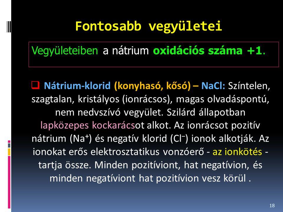 Fontosabb vegyületei Vegyületeiben a nátrium oxidációs száma +1.
