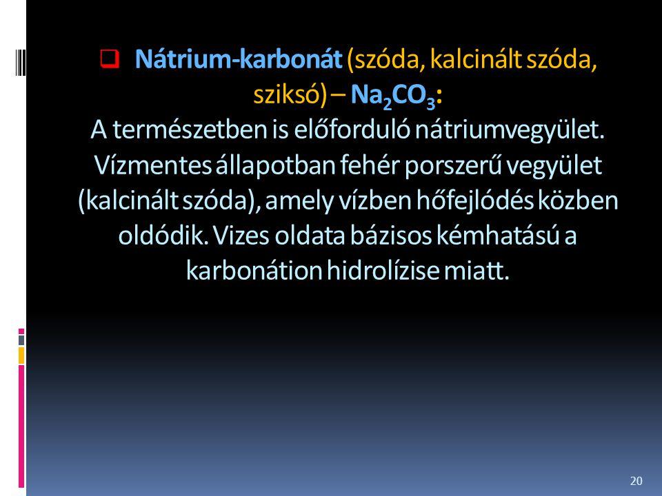 Nátrium-karbonát (szóda, kalcinált szóda, sziksó) – Na2CO3: A természetben is előforduló nátriumvegyület.