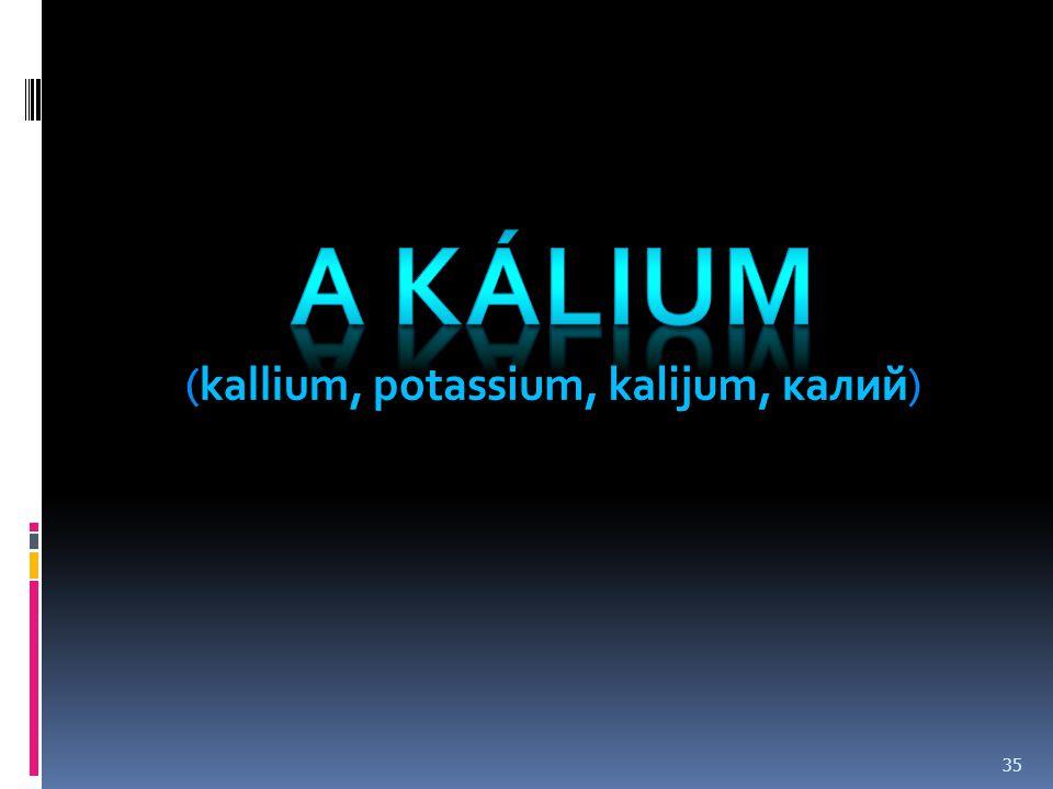 A kÁlIUM (kallium, potassium, kalijum, калий)