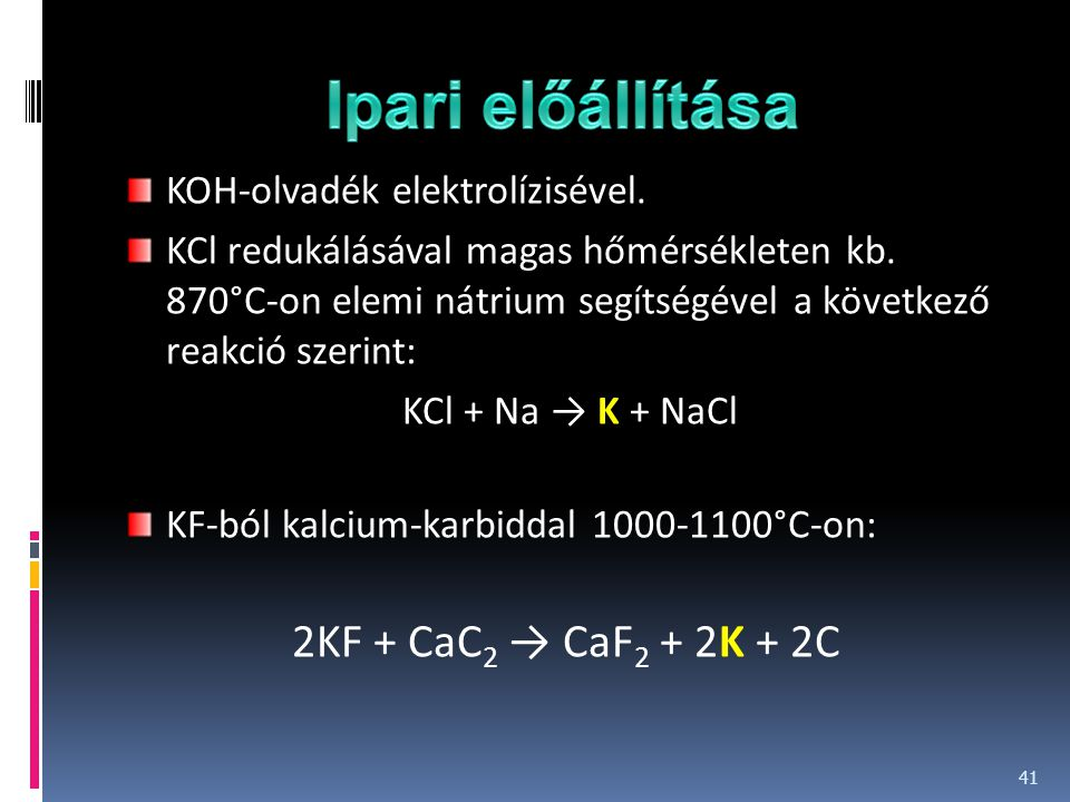 Ipari előállítása 2KF + CaC2 → CaF2 + 2K + 2C