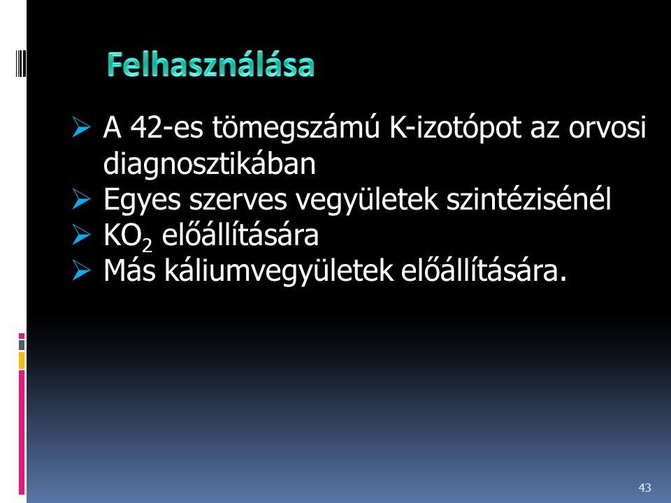 Felhasználása A 42-es tömegszámú K-izotópot az orvosi diagnosztikában