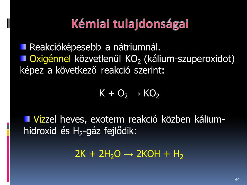 Kémiai tulajdonságai Reakcióképesebb a nátriumnál.