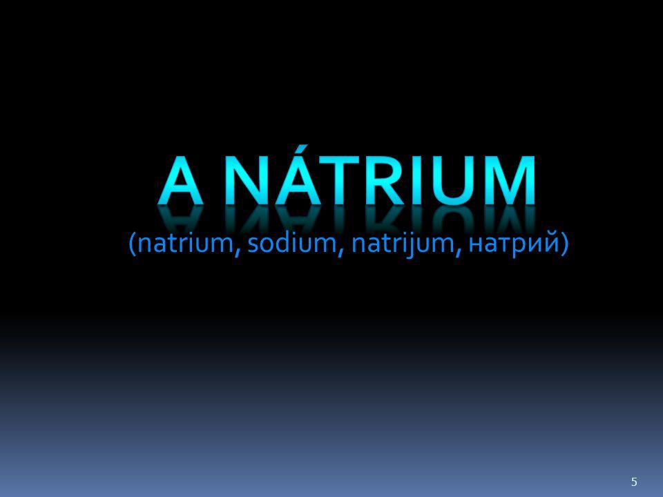 A NÁTRIUM (natrium, sodium, natrijum, натрий)